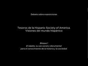 Debate sobre exposiciones. Tesoros de la Hispanic Society of America. El objeto