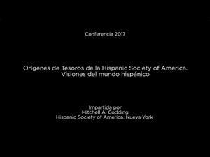 Orígenes de Tesoros de la Hispanic Society of America. Visones del mundo hispánico