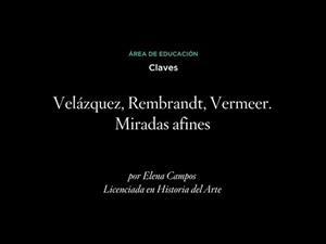 Claves: Velázquez, Rembrandt, Vermeer. Miradas afines (LSE)