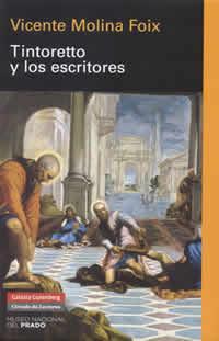 Tintoretto y los escritores. Vicente Molina Foix. Galaxia Gutenberg / Círculo de Lectores. Museo Nacional del Prado, 2007