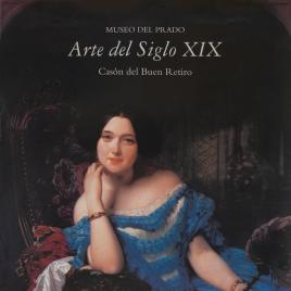 Arte del siglo XIX [Material gráfico] : Museo del Prado : Casón del Buen Retiro / Museo Nacional del Prado.