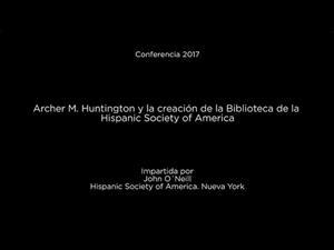 Conferencia: Archer M. Huntington y la creación de la Biblioteca de la Hispanic Society of America