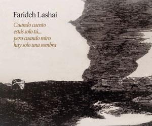 """Farideh Lashai. """"Cuando cuento estás solo tú… pero cuando miro hay solo una sombra"""""""