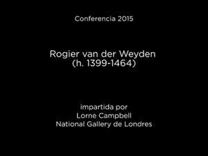 Conferencia: Rogier van der Weyden (h. 1399-1464)