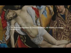 """Coloquio """"Qué dicen esas lágrimas: El Descendimiento, del Museo a la escena"""""""