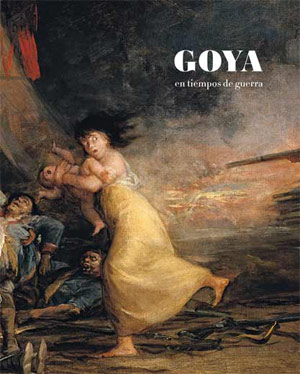 Goya en tiempos de guerra (in spanish language)