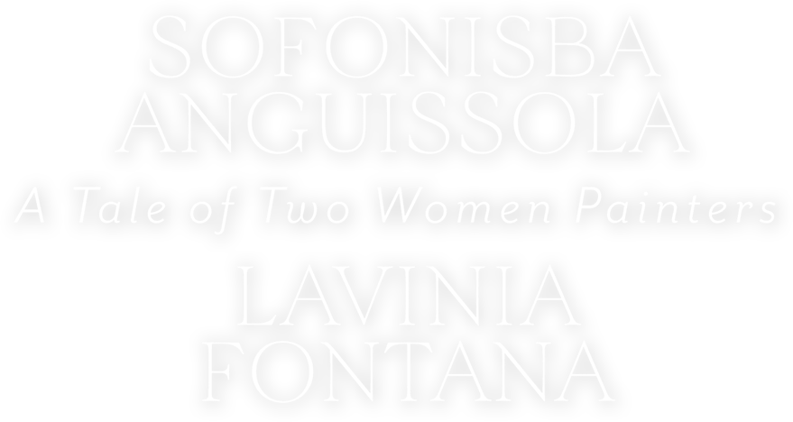 Exposición. A Tale of Two Women Painters: Sofonisba Anguissola and Lavinia Fontana