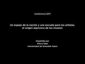 Conferencia: Un espejo de la nación y una escuela para los artistas: origen equívoco de los museos