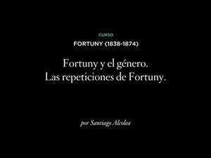 Fortuny y el género. Las repeticiones de Fortuny