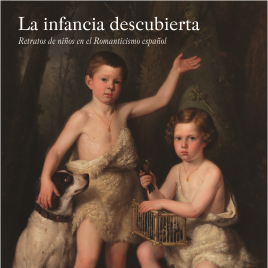 La infancia descubierta [Recurso electrónico] : retratos de niños en el Romanticismo español / Museo Nacional del Prado.