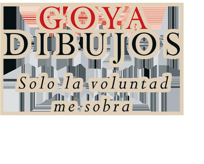"""Exposición. Goya. Dibujos. """"Solo la voluntad me sobra"""""""
