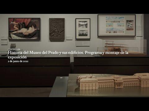 Historia del Museo del Prado y sus edificios. Programa y montaje de la exposición