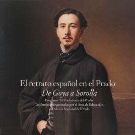 El retrato español en el Prado [Material gráfico] : de Goya a Sorolla. Programa