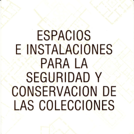 Espacios e instalaciones para la seguridad y conservación de las colecciones / Dirección General de Bellas Artes y Archivos, Dirección de los Museos Estatales.