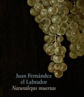 Juan Fernández el Labrador. Naturalezas muertas