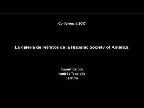 Conferencia: La galería de retratos de la Hispanic Society of America. Andrés Trapiello