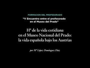 Historia de la vida cotidiana en el Museo Nacional del Prado: la vida española bajo los Austrias
