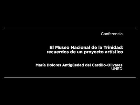 Conferencia: El Museo Nacional de la Trinidad: recuerdos de un proyecto artístico
