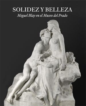 Solidity and Beauty. Miguel Blay at the Museo del Prado