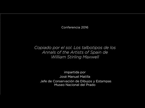 Conferencia: Copiado por el sol. Los talbotipos de los Annals of the Artists of Spain de William Stirling Maxwell
