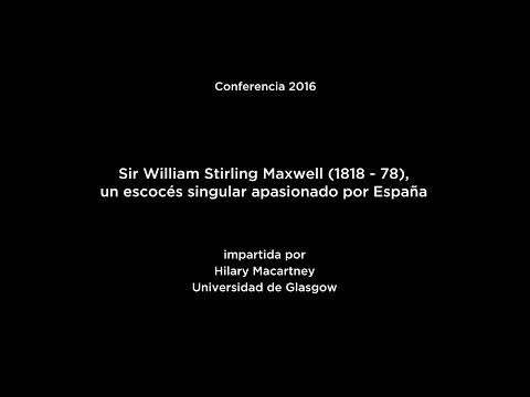 Conferencia: Sir William Stirling Maxwell (1818-78), un escocés apasionado por España
