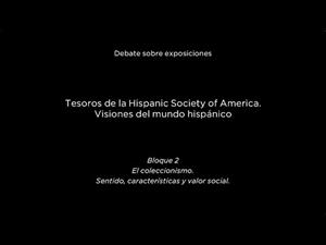 Debate sobre exposiciones. Tesoros de la Hispanic Society of America. Coleccionismo