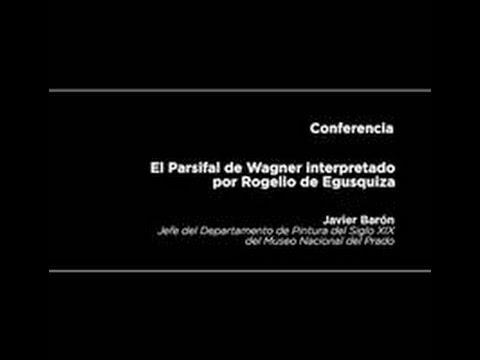 Conferencia: El Parsifal de Wagner interpretado por Rogelio de Egusquiza